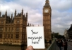 display your message on a sign in front of Big Ben in LONDON